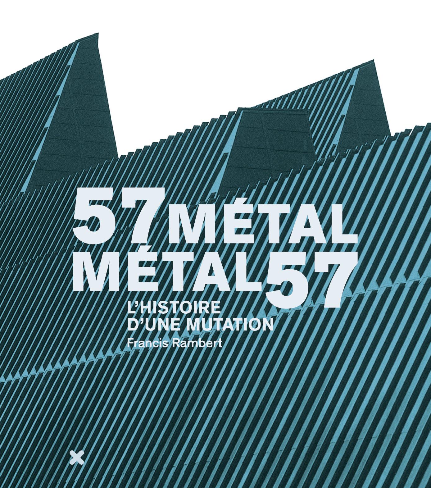 57 Métal - Métal 57 / L'histoire d'une mutation, Francis Rambert