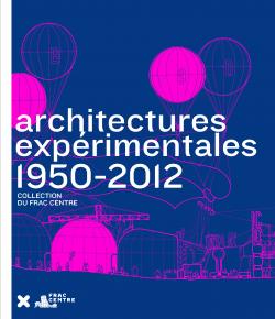 """""""Architectures expérimentales 1950-2012"""", 2013, HYX - Frac Centre Val de Loire"""
