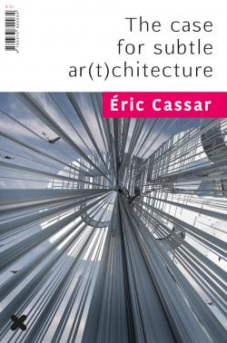 Cover The case for subtle ar(t)chitecture, Éric Cassar