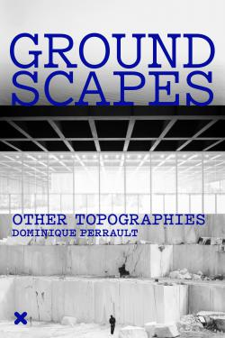 """Groundscapes - Other topographies"", Dominique Perrault, HYX"