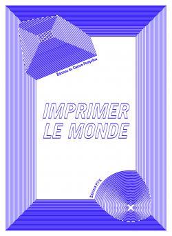 Imprimer le monde - Éditions HYX_Editions du Centre Pompidou
