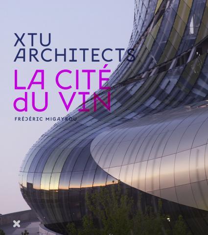 La Cité du Vin - XTU Architects -  Éditions HYX
