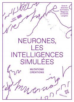 Neurones, les intelligences simulées, Centre Pompidou et Éditions HYX, exposition